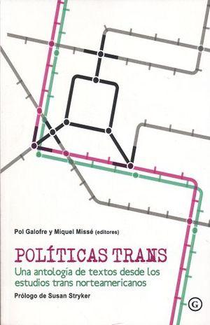 POLITICAS TRANS. UNA ANTOLOGIA DE TEXTOS DESDE LOS ESTUDIOS TRANS NORTEAMERICANOS