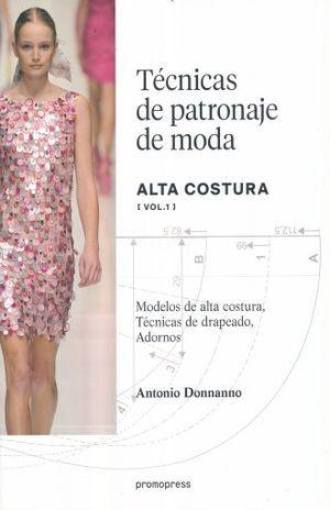 TECNICAS DE PATRONAJE DE MODA. ALTA COSTURA / VOL. 1