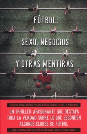 FUTBOL SEXO NEGOCIOS Y OTRAS MENTIRAS