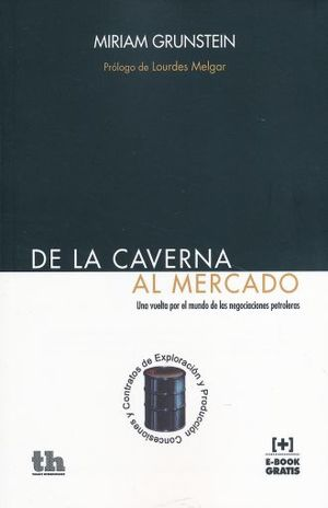 DE LA CAVERNA AL MERCADO. UNA VUELTA POR EL MUNDO DE LAS NEGOCIACIONES PETROLERAS (INCLUYE E-BOOK)