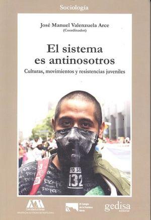 SISTEMA ES ANTINOSOTROS, EL. CULTURAS MOVIMIENTOS Y RESISTENCIAS JUVENILES