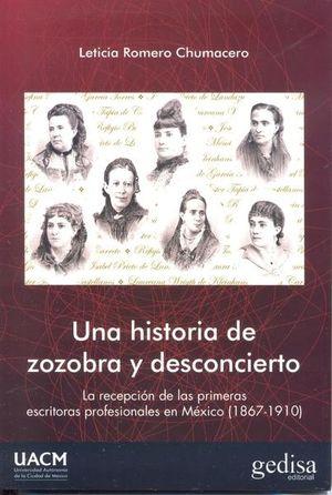 UNA HISTORIA DE ZOZOBRA Y DESCONCIERTO. LA RECEPCION DE LAS PRIMERAS ESCRITORAS PROFESIONALES EN MEXICO (1867 - 1910)