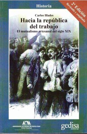 HACIA LA REPUBLICA DEL TRABAJO. EL MUTUALISMO ARTESANAL DEL SIGLO XIX / 2 ED.