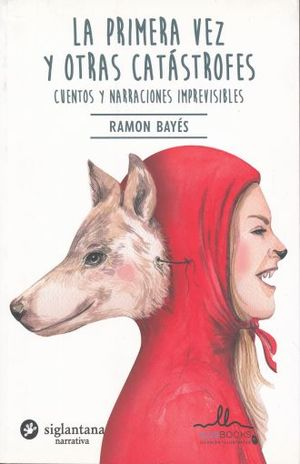 PRIMERA VEZ Y OTRAS CATASTROFES, LA. CUENTOS Y NARRACIONES IMPREVISIBLES