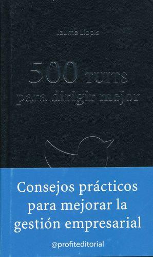 500 TUITS PARA DIRIGIR MEJOR. CONSEJOS PRACTICOS PARA MEJORAR LA GESTION EMPRESARIAL / PD.