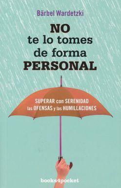 NO TE LO TOMES DE FORMA PERSONAL. SUPERAR CON SERENIDAD LAS OFENSAS Y LAS HUMILLACIONES