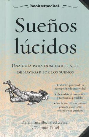 SUEÑOS LUCIDOS. UNA GUIA PARA DOMINAR EL ARTE DE NAVEGAR POR LOS SUEÑOS