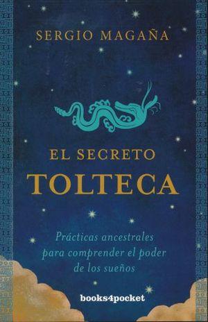 SECRETO TOLTECA, EL. PRACTICAS ANCESTRALES PARA COMPRENDER EL PODER DE LOS SUEÑOS