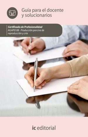 GUIA PARA EL DOCENTE Y SOLUCIONARIOS. AGAP0108 - PRODUCCION PORCINA DE REPRODUCCION Y CRIA