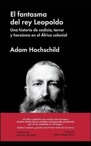 FANTASMA DEL REY LEOPOLDO, EL. UNA HISTORIA DE CODICIA TERROR Y HEROISMO EN EL AFRICA COLONIAL / PD.