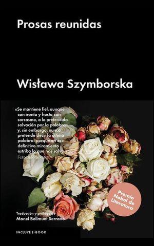 PROSAS REUNIDAS / WISLAWA SZYMBORSKA / 2 ED. / PD.