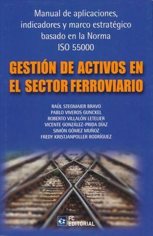GESTION DE ACTIVOS EN EL SECTOR FERROVIARIO. MANUAL DE APLICACIONES INDICADORES Y MARCO ESTRATEGICO BASADO EN LA NORMA ISO 55000