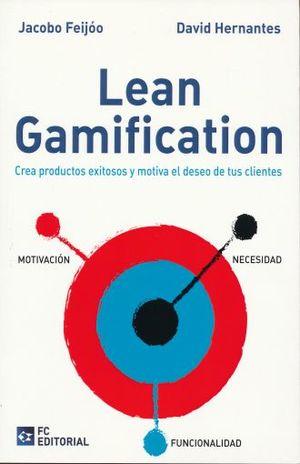 LEAN GAMIFICATION. CREA PRODUCTOS EXITOSOS Y MOTIVA EL DESEO DE TUS CLIENTES
