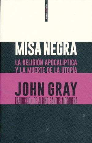MISA NEGRA. LA RELIGION APOCALIPTICA Y LA MUERTE DE LA UTOPIA