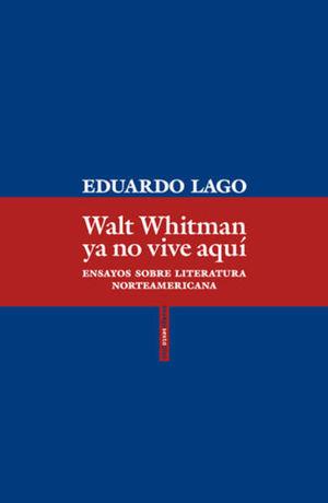 WALT WHITMAN YA NO VIVE AQUI. ENSAYOS SOBRE LITERATURA NORTEAMERICANA