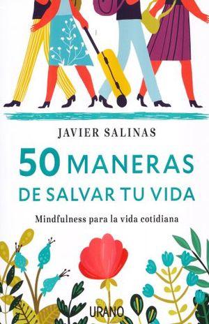 50 MANERAS DE SALVAR TU VIDA. MINDFULNESS PARA LA VIDA COTIDIANA
