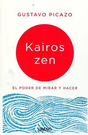 KAIROS ZEN. EL PODER DE MIRAR Y HACER