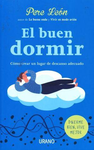 BUEN DORMIR, EL. COMO CREAR UN LUGAR DE DESCANSO ADECUADO
