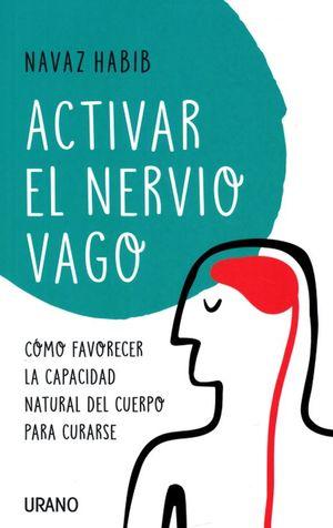 Activar el nervio vago. Como favorecer la capacidad natural del cuerpo para curarse