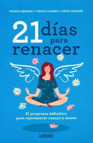 21 días para renacer. El programa definitivo para rejuvenecer cuerpo y mente