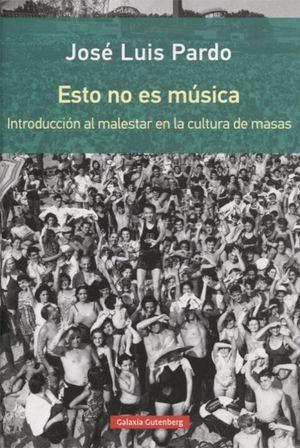 ESTO NO ES MUSICA. INTRODUCCION AL MALESTAR EN LA CULTURA DE MASAS