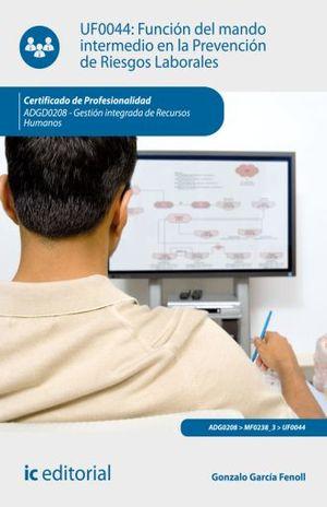 UF0044 FUNCION DEL MANDO INTERMEDIO EN LA PREVENCION DE RIESGOS LABORALES. ADGD0208 - GESTION INTEGRADA DE RECURSOS HUMANOS