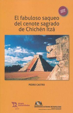 FABULOSO SAQUEO DEL CENOTE SAGRADO DE CHICHEN ITZA, EL