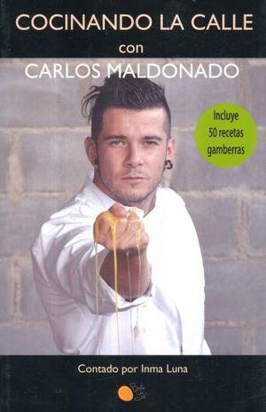 COCINANDO LA CALLE CON CARLOS MALDONADO. INCLUYE 50 RECETAS GAMBERRAS