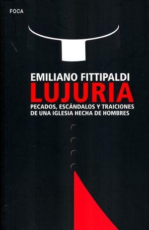 LUJURIA. PECADOS ESCANDALOS Y TRAICIONES DE UNA IGLESIA HECHA DE HOMBRES