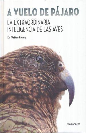 A VUELO DE PAJARO. LA EXTRAORDINARIA INTELIGENCIA DE LAS AVES / PD.