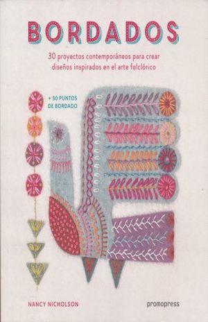 BORDADOS. 30 PROYECTOS CONTEMPORANEOS PARA CREAR DISEÑOS INSPIRADOS EN EL ARTE FOLCLORICO