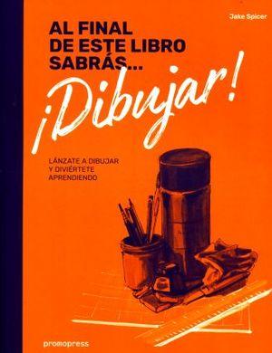 AL FINAL DE ESTE LIBRO SABRAS DIBUJAR.