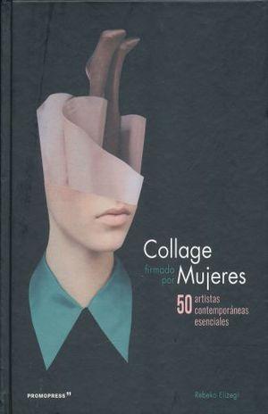 COLLAGE FIRMADO POR MUJERES. 50 ARTISTAS CONTEMPORANEAS ESENCIALES / PD.