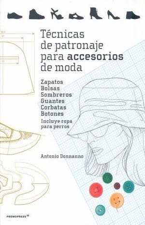TECNICAS DE PATRONAJE PARA ACCESORIOS DE MODA. ZAPATOS BOLSAS SOMBREROS GUANTES CORBATAS BOTONES