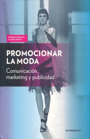 PROMOCIONAR LA MODA. COMUNICACION MARKETING Y PUBLICIDAD