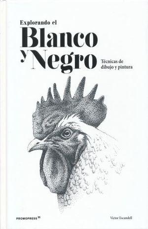 EXPLORANDO EL BLANCO Y NEGRO. TECNICAS DE DIBUJO Y PINTURA / PD.