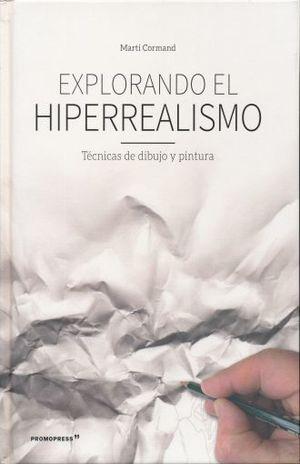 EXPLORANDO EL HIPERREALISMO. TECNICAS DE DIBUJO Y PINTURA / PD.