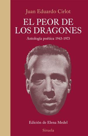 PEOR DE LOS DRAGONES, EL. ANTOLOGIA POETICA 1943 - 1973