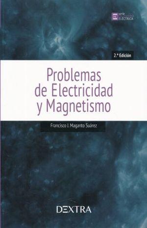 PROBLEMAS DE ELECTRICIDAD Y MAGNETISMO / 2 ED.