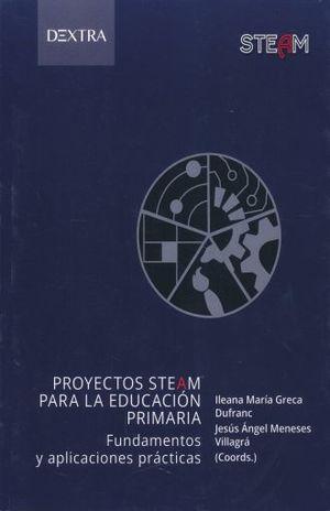 PROYECTOS STEAM PARA LA EDUCACION PRIMARIA. FUNDAMENTOS Y APLICACIONES PRACTICAS