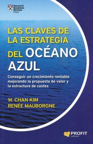 CLAVES DE LA ESTRATEGIA DEL OCEANO AZUL, LAS. CONSEGUIR UN CRECIMIENTO RENTABLE MEJORANDO LA PROPUESTA DE VALOR Y LA ESTRUCTURA DE COSTES