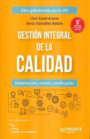 GESTION INTEGRAL DE LA CALIDAD. IMPLANTACION CONTROL Y CERTIFICACION / 5 ED.