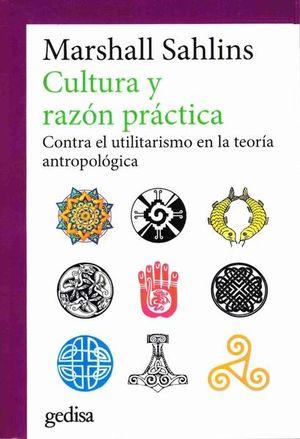 CULTURA Y RAZON PRACTICA. CONTRA EL UTILITARISMO EN LA TEORIA ANTROPOLOGICA