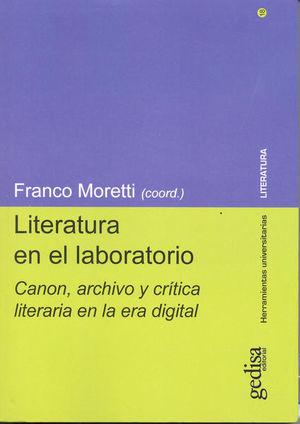LITERATURA EN EL LABORATORIO. CANON ARCHIVO Y CRITICA LITERARIA EN LA ERA DIGITAL