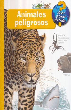 QUE COMO POR QUE. ANIMALES PELIGROSOS / PD.