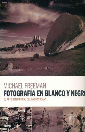 FOTOGRAFIA EN BLANCO Y NEGRO. EL ARTE INTEMPORAL DEL MONOCROMO