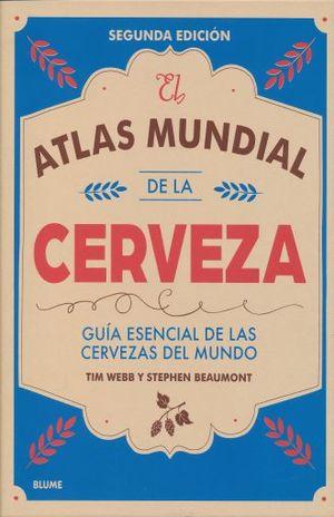 ATLAS MUNDIAL DE LA CERVEZA, EL. GUIA ESENCIAL DE LAS CERVEZAS DEL MUNDO / 2 ED. / PD.