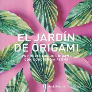 JARDIN DEL ORIGAMI, EL. 25 PROYECTOS DE ORIGAMI CON CONCIENCIA PLENA