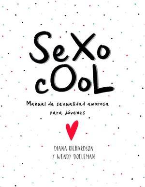 Sexo cool. Manual de sexualidad amorosa para jóvenes