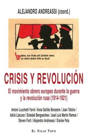 CRISIS Y REVOLUCION. EL MOVIMIENTO OBRERO EUROPEO DURANTE LA GUERRA Y LA REVOLUCION 1914 - 1921